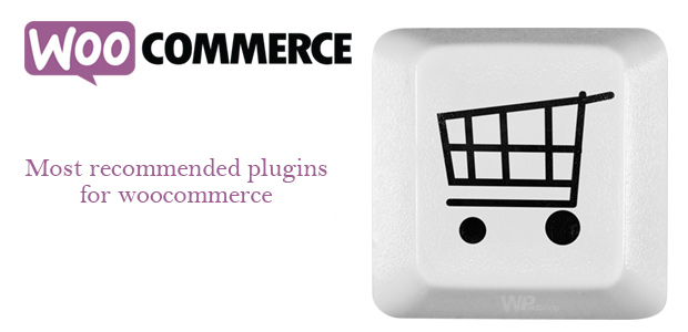 Most recommended plugins for woocommerce